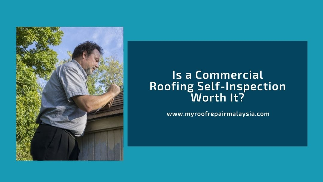 Is a Commercial Roofing Self-Inspection Worth It