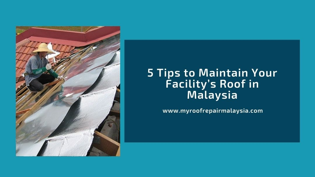 5 Tips to Maintain Your Facility's Roof in Malaysia