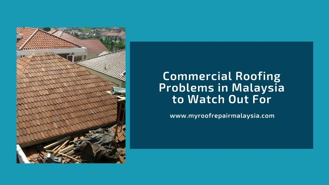Commercial Roofing Problems in Malaysia to Watch Out For