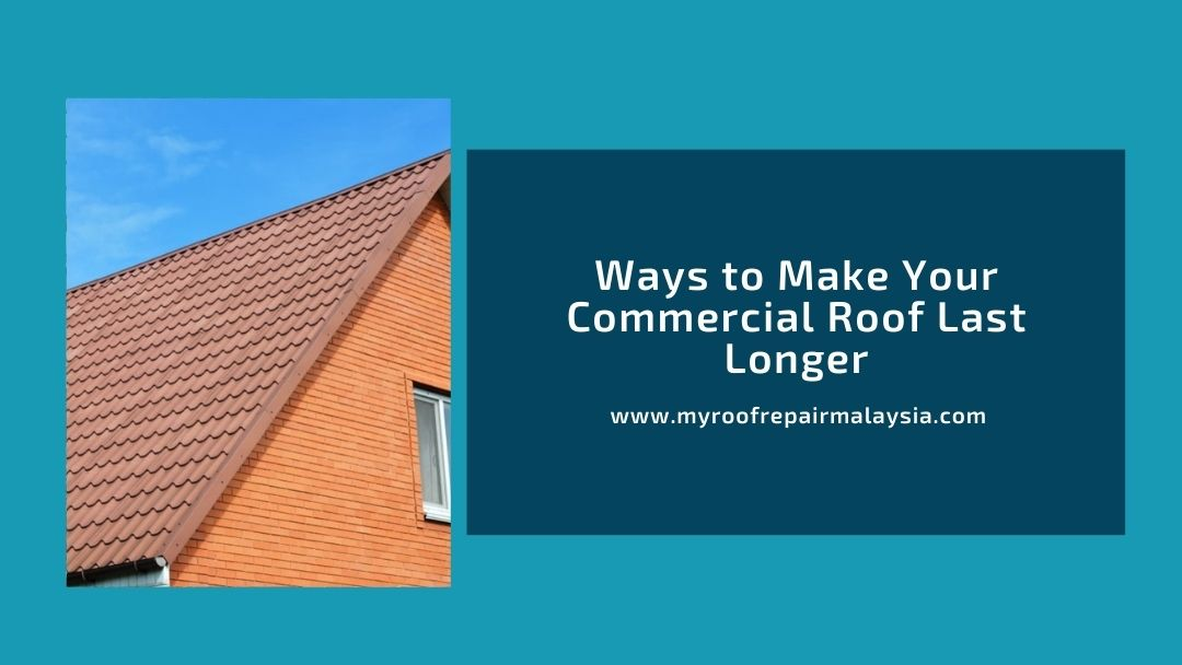 Ways to Make Your Commercial Roof Last Longer