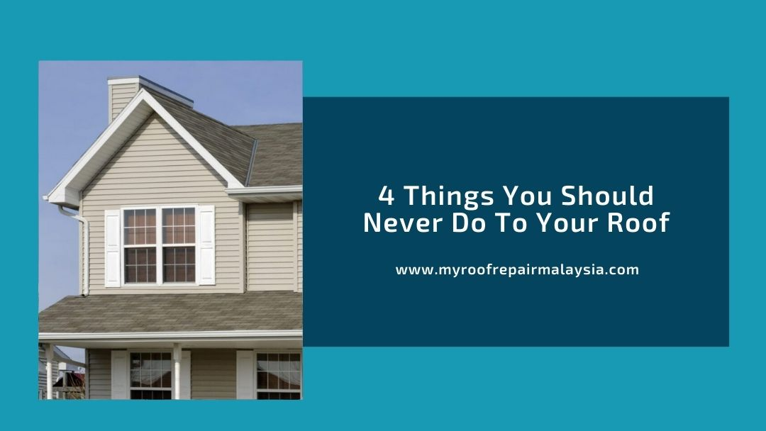 4 Things You Should Never Do To Your Roof