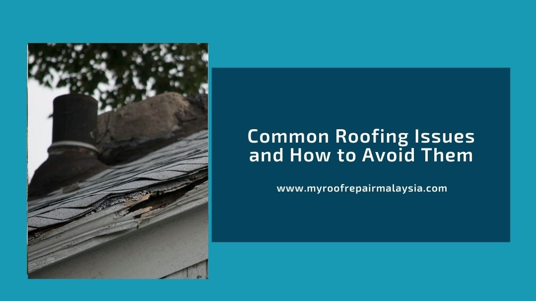 Common Roofing Issues and How to Avoid Them