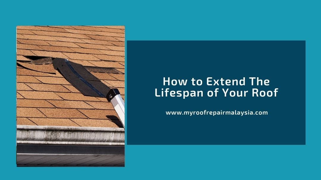 How to Extend The Lifespan of Your Roof