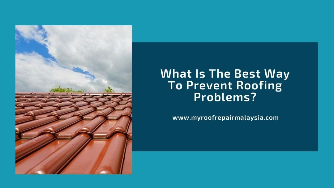 What Is The Best Way To Prevent Roofing Problems