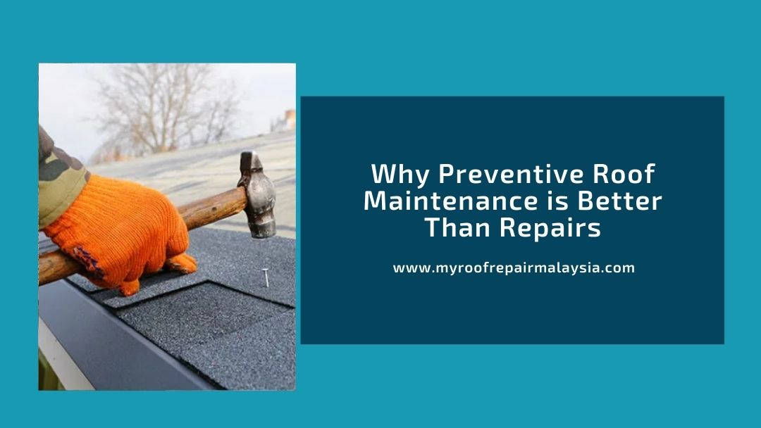Why Preventive Roof Maintenance is Better Than Repairs
