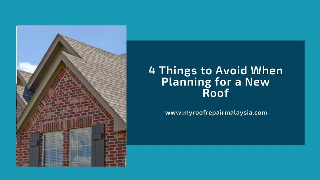 4 Things to Avoid When Planning for a New Roof