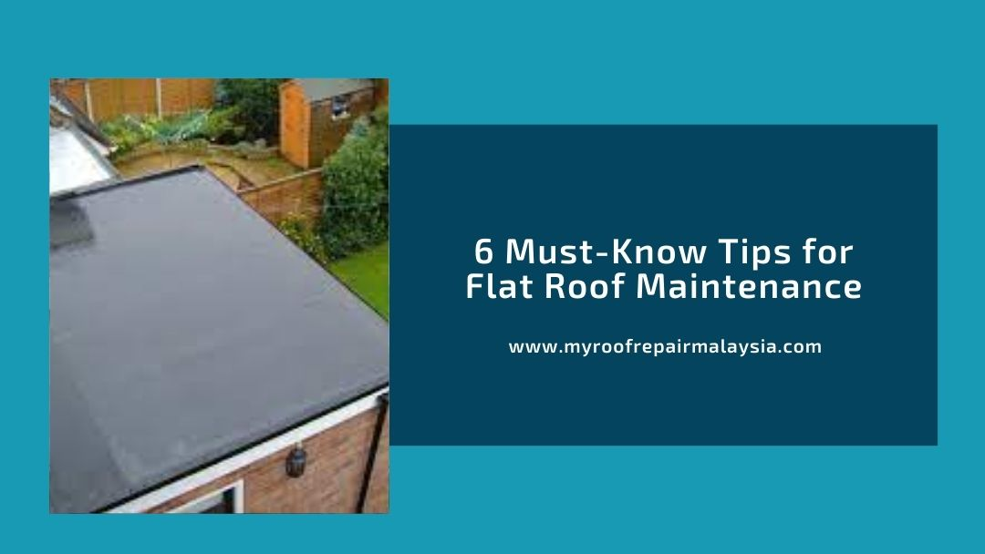 6 Must-Know Tips for Flat Roof Maintenance