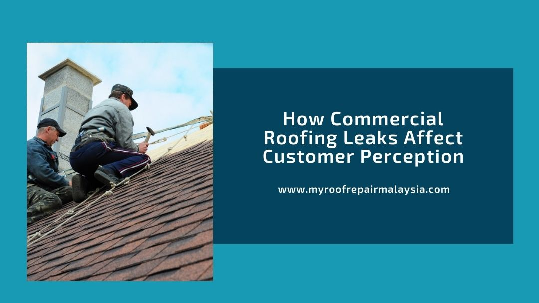 How Commercial Roofing Leaks Affect Customer Perception