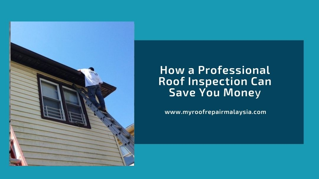 How a Professional Roof Inspection Can Save You Mone