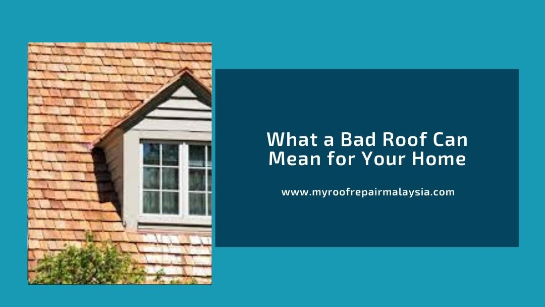 What a Bad Roof Can Mean for Your Home