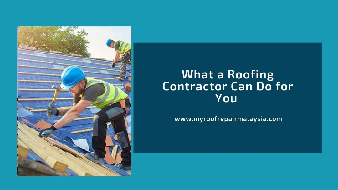 What a Roofing Contractor Can Do for You
