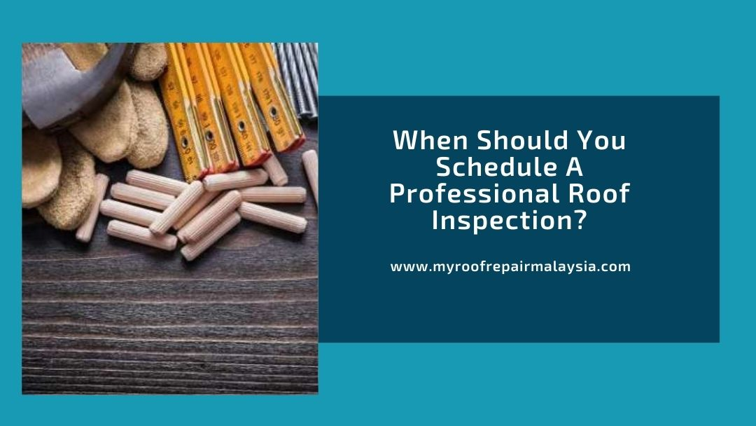 When Should You Schedule A Professional Roof Inspection?