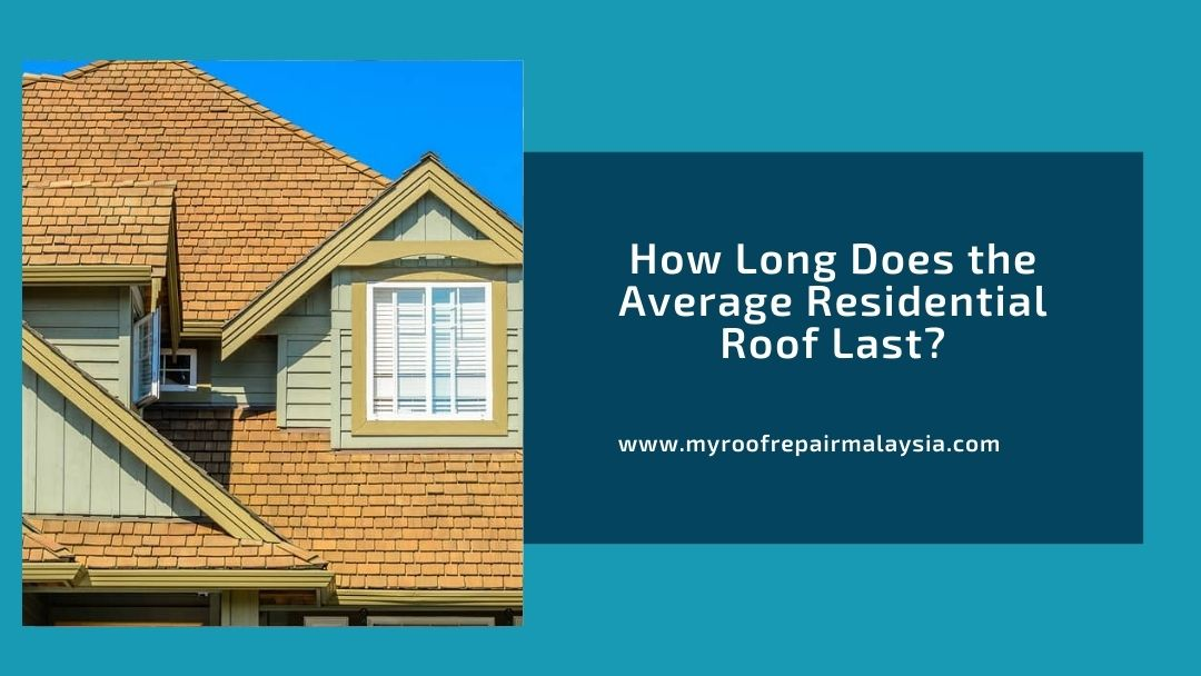 How Long Does the Average Residential Roof Last?