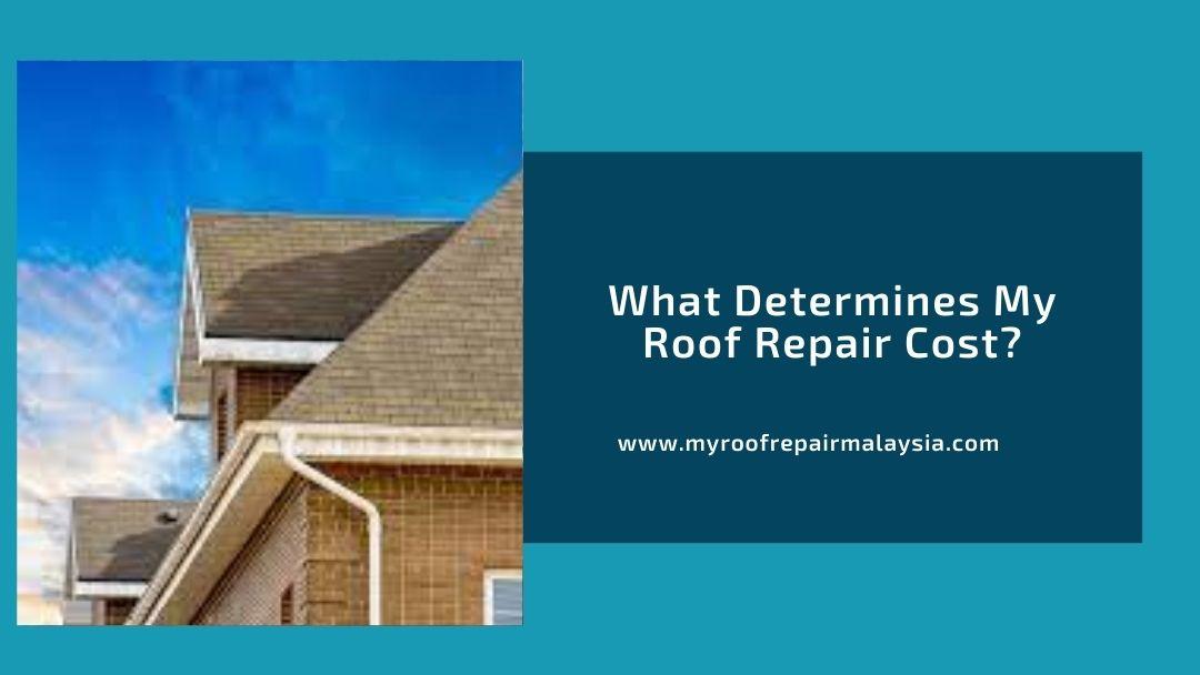 What Determines My Roof Repair Cost?