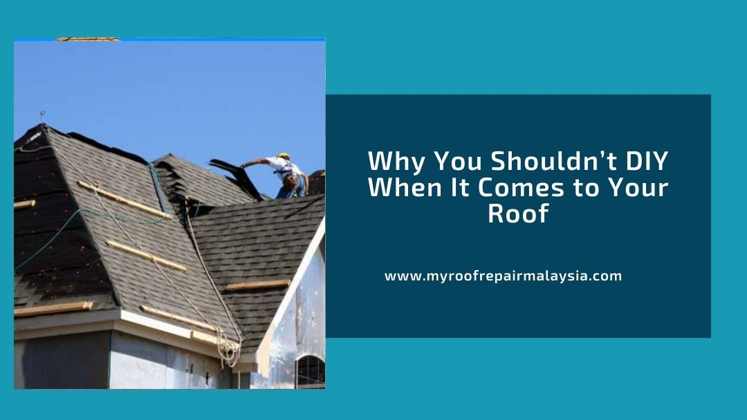Why You Shouldn't DIY When It Comes to Your Roof