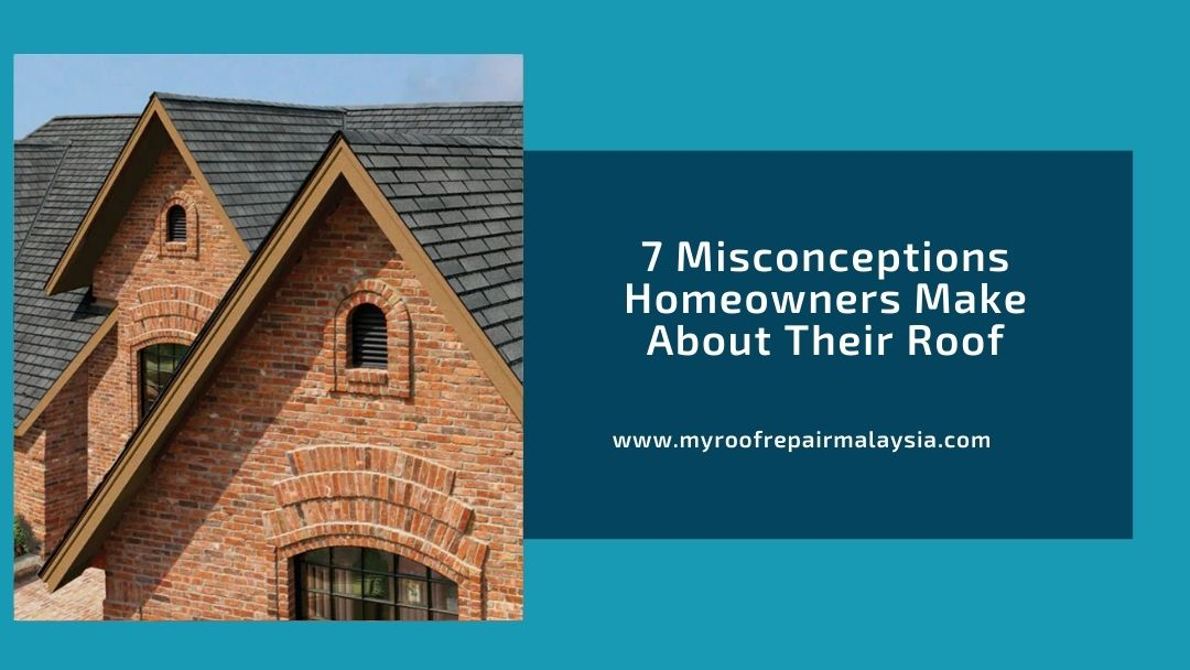7 Misconceptions Homeowners Make About Their Roof