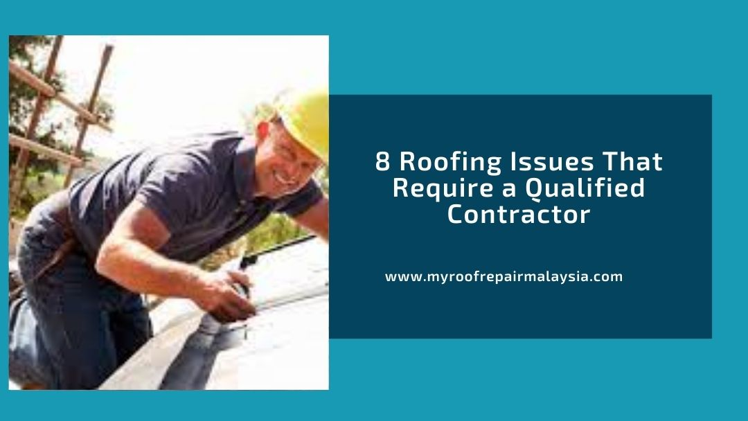 8 Roofing Issues That Require a Qualified Contractor