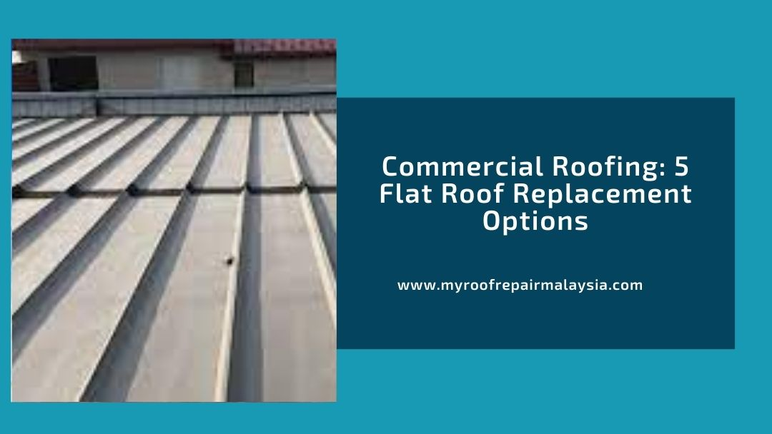 Commercial Roofing: 5 Flat Roof Replacement Options
