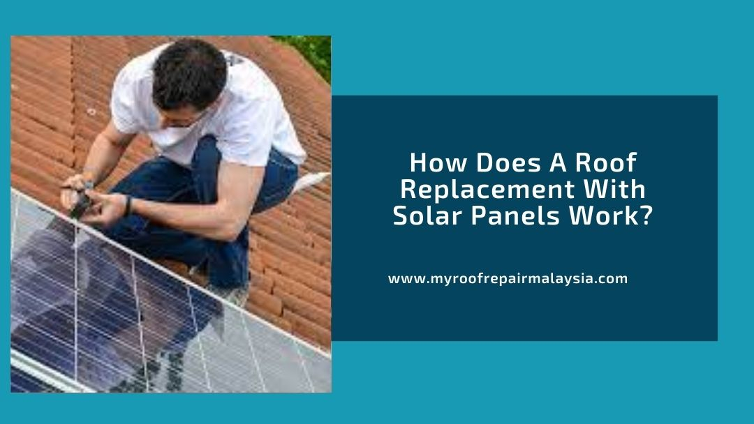 How Does A Roof Replacement With Solar Panels Work?
