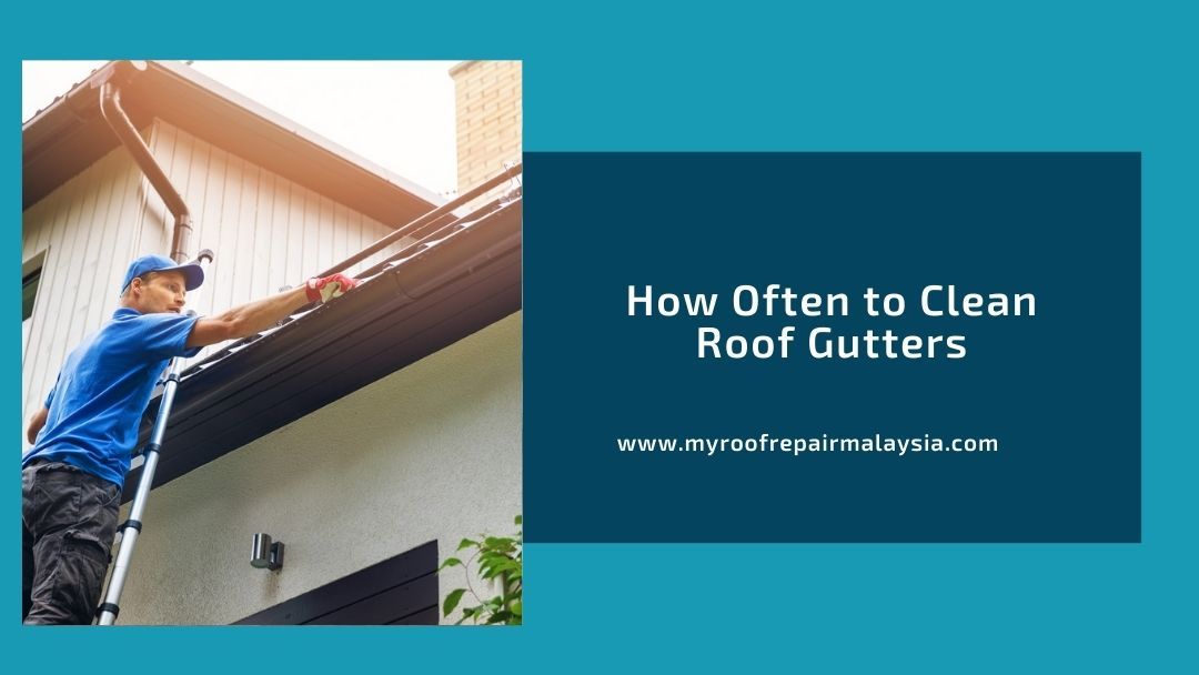 How Often to Clean Roof Gutters