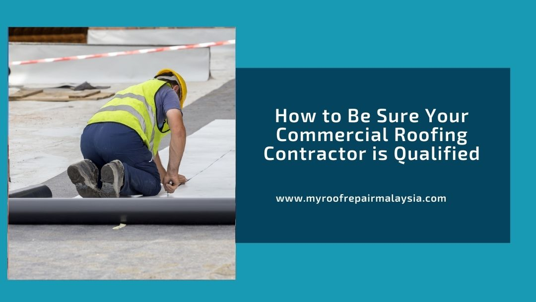 How to Be Sure Your Commercial Roofing Contractor is Qualified