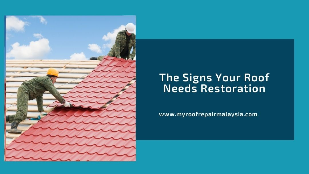 The Signs Your Roof Needs Restoration