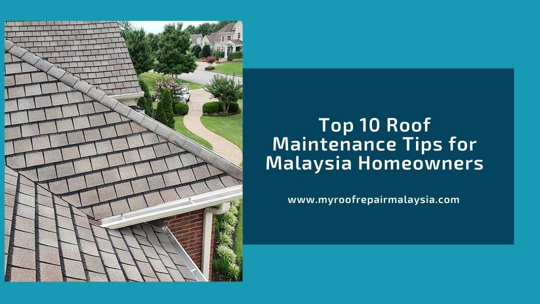 Top 10 Roof Maintenance Tips for Malaysia Homeowners