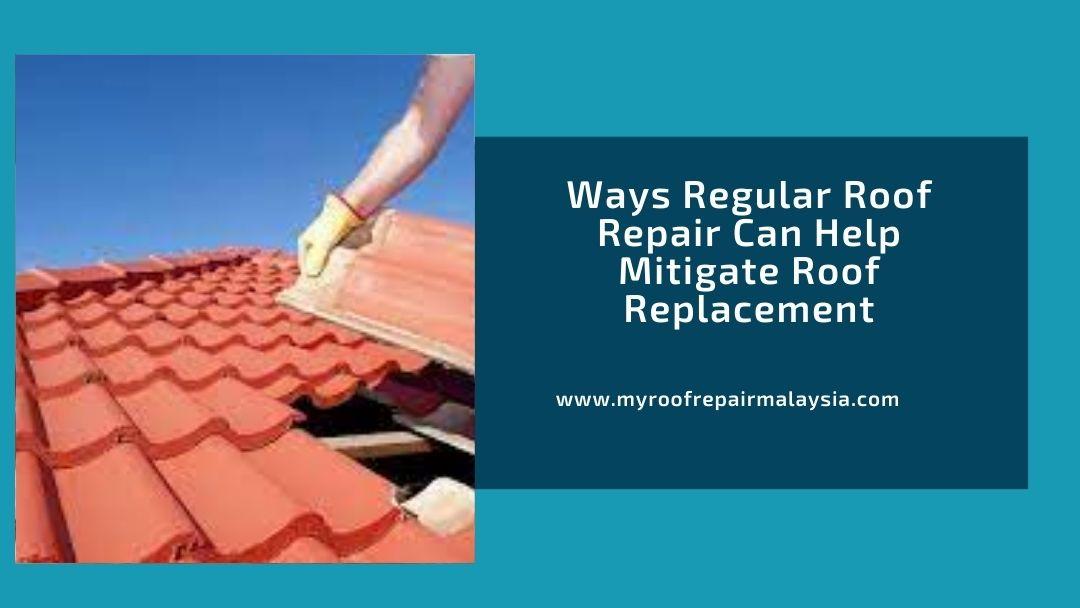 Ways Regular Roof Repair Can Help Mitigate Roof Replacement